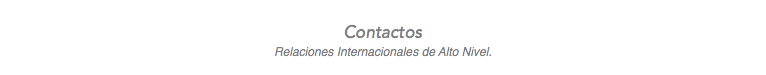 Contacts High level International Relationships.